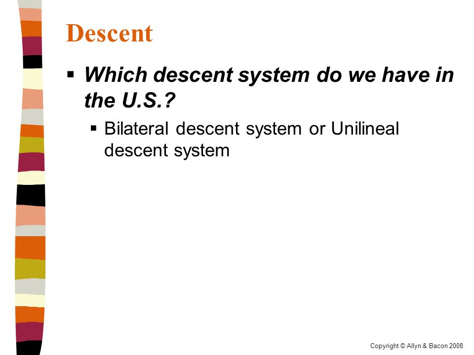 Copyright © Allyn & Bacon 2008 Descent  Which descent system do we have in the U.S..