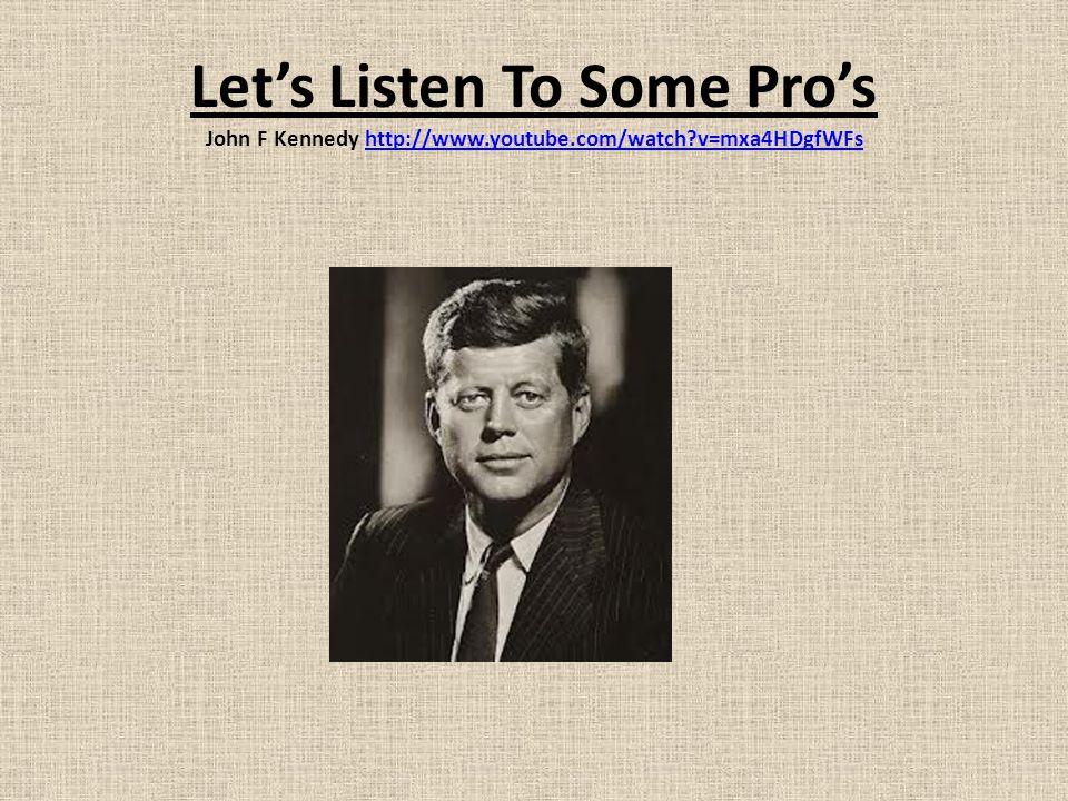 Let's Listen To Some Pro's John F Kennedy http://www.youtube.com/watch v=mxa4HDgfWFshttp://www.youtube.com/watch v=mxa4HDgfWFs
