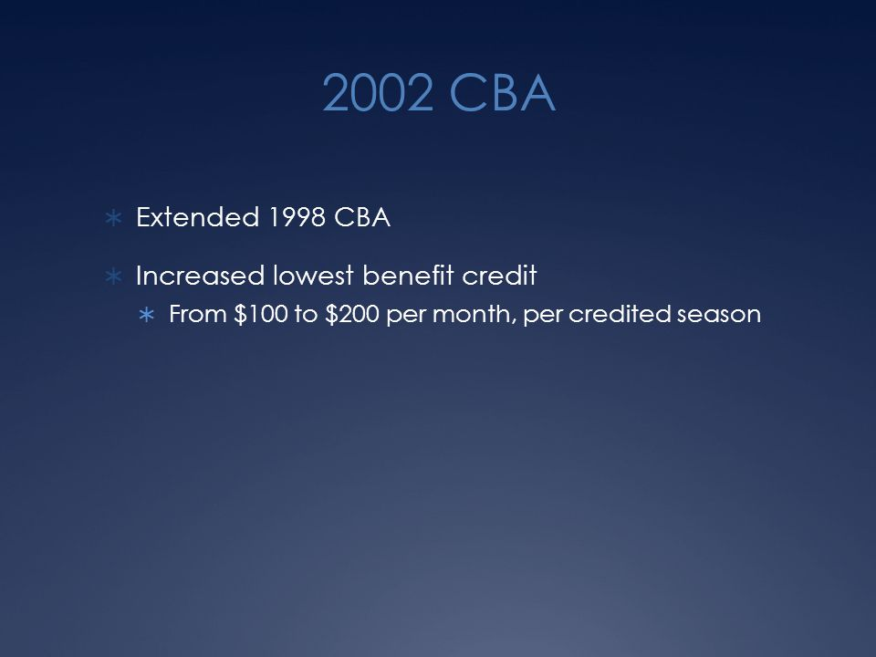 2002 CBA  Extended 1998 CBA  Increased lowest benefit credit  From $100 to $200 per month, per credited season