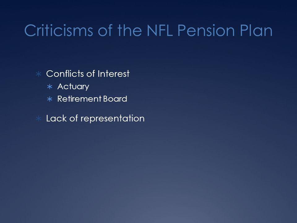 Criticisms of the NFL Pension Plan  Conflicts of Interest  Actuary  Retirement Board  Lack of representation