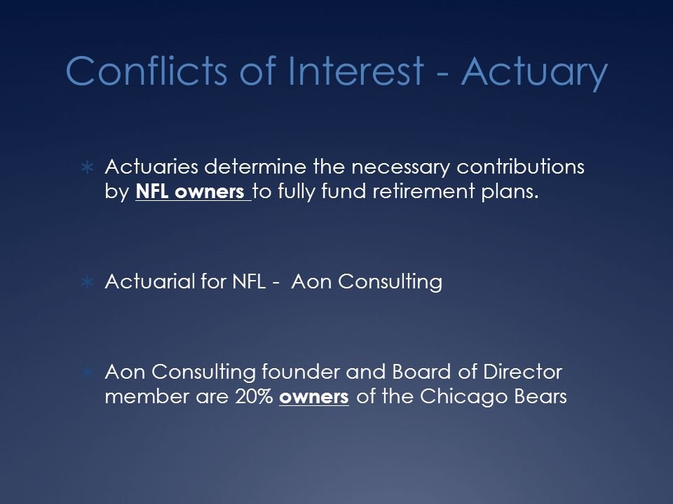 Conflicts of Interest - Actuary  Actuaries determine the necessary contributions by NFL owners to fully fund retirement plans.