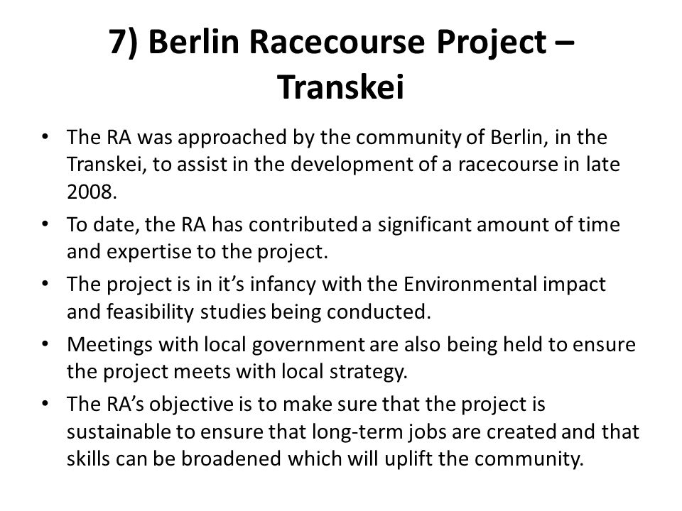 7) Berlin Racecourse Project – Transkei The RA was approached by the community of Berlin, in the Transkei, to assist in the development of a racecourse in late 2008.