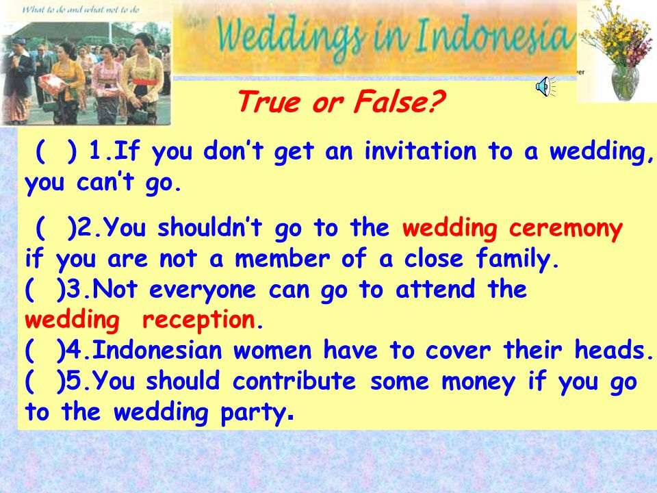 True or False. ( ) 1.If you don't get an invitation to a wedding, you can't go.