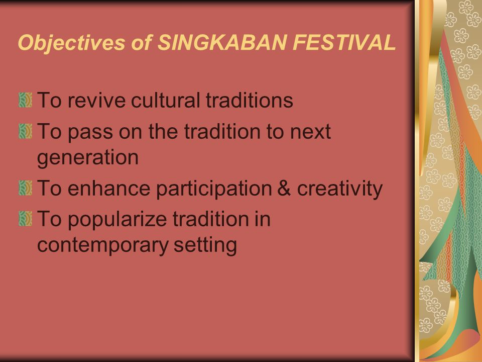 Objectives of SINGKABAN FESTIVAL To revive cultural traditions To pass on the tradition to next generation To enhance participation & creativity To popularize tradition in contemporary setting