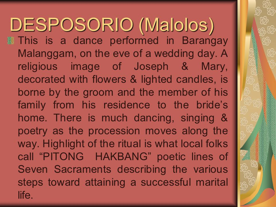 DESPOSORIO (Malolos) This is a dance performed in Barangay Malanggam, on the eve of a wedding day.
