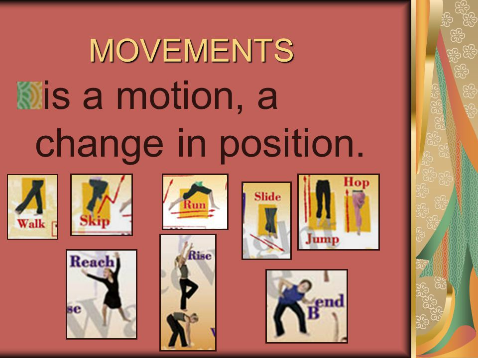 MOVEMENTS is a motion, a change in position.