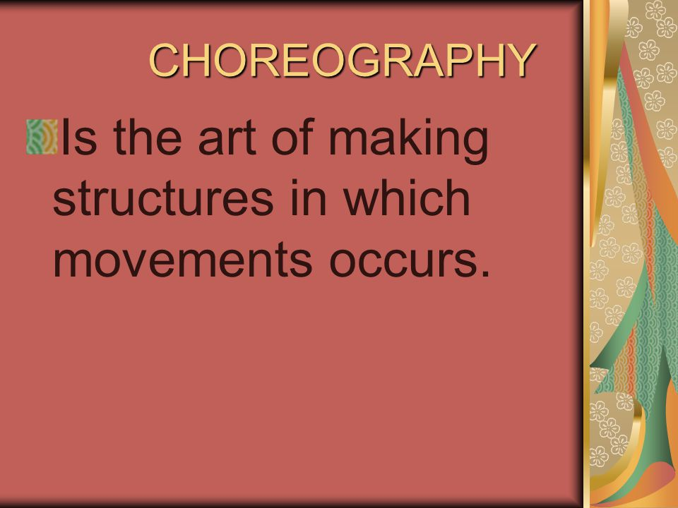 CHOREOGRAPHY Is the art of making structures in which movements occurs.