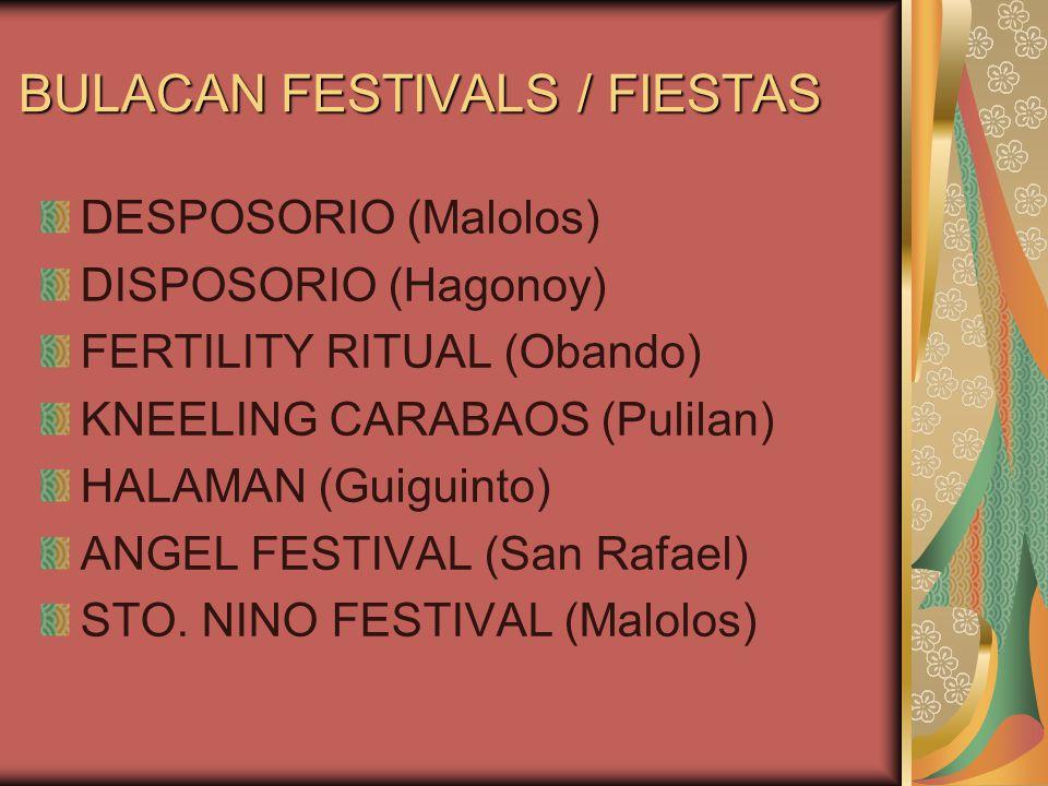 LUYANG DILAW (Marilao) CRUZ SA WAWA (Bocaue) LIBAD (Calumpit) HORSE FESTIVAL (Plaridel) SUKANG PAOMBONG (Paombong) BULAK FESTIVAL (San Ildefonso) DUMAGAT FESTIVAL (San Jose) BUNTAL FESTIVAL (Baliuag) SINGKABAN FIESTA (Bulacans' Best of the Best)