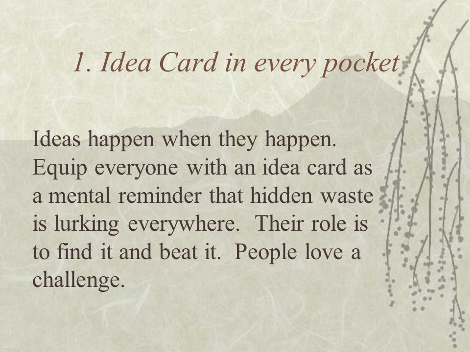 1. Idea Card in every pocket Ideas happen when they happen.