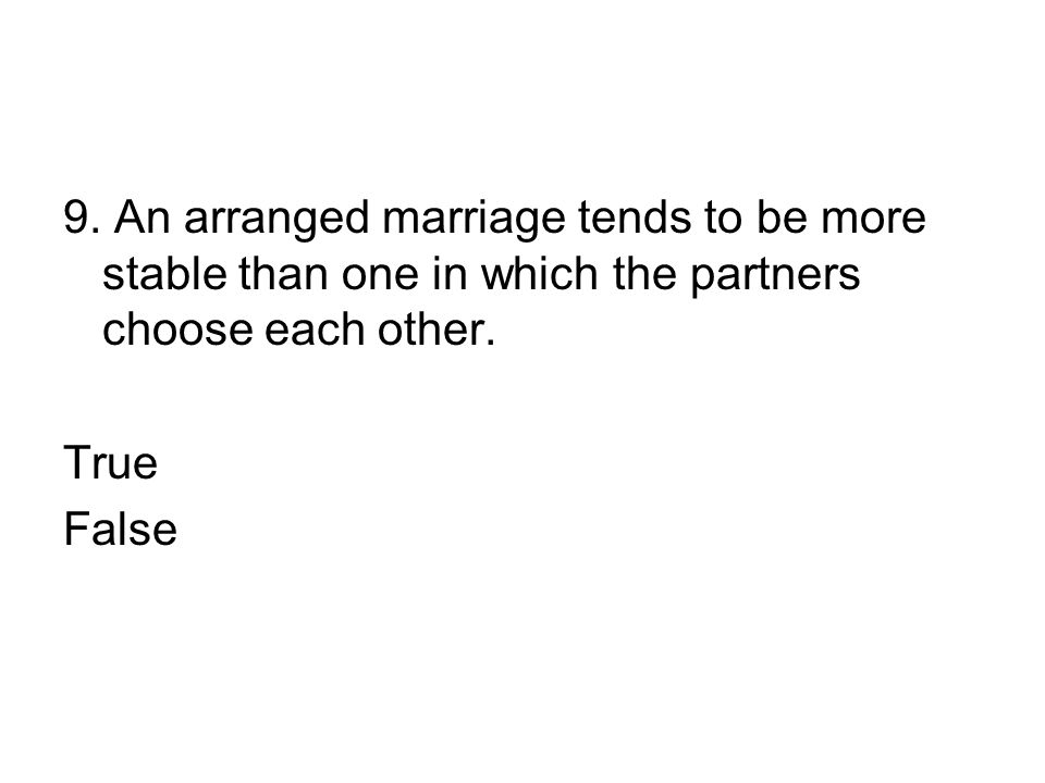 9.An arranged marriage tends to be more stable than one in which the partners choose each other.