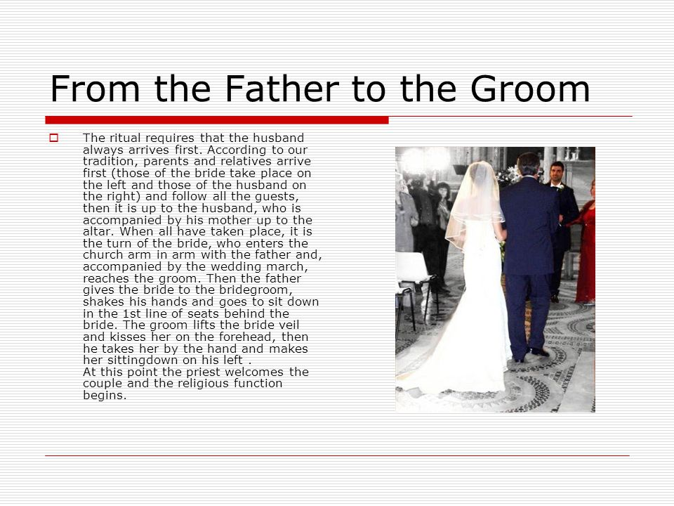 From the Father to the Groom  The ritual requires that the husband always arrives first.