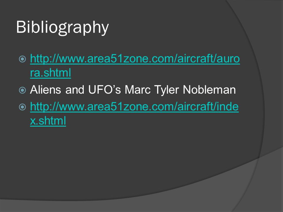 Bibliography  http://www.area51zone.com/aircraft/auro ra.shtml http://www.area51zone.com/aircraft/auro ra.shtml  Aliens and UFO's Marc Tyler Nobleman  http://www.area51zone.com/aircraft/inde x.shtml http://www.area51zone.com/aircraft/inde x.shtml