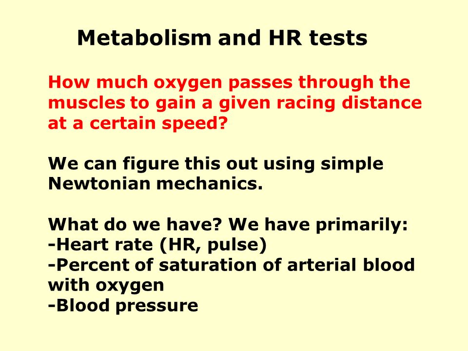 Metabolism and HR tests How much oxygen passes through the muscles to gain a given racing distance at a certain speed? We can figure this out using si