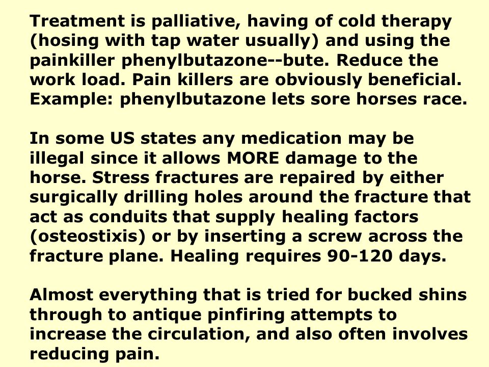 Treatment is palliative, having of cold therapy (hosing with tap water usually) and using the painkiller phenylbutazone--bute.