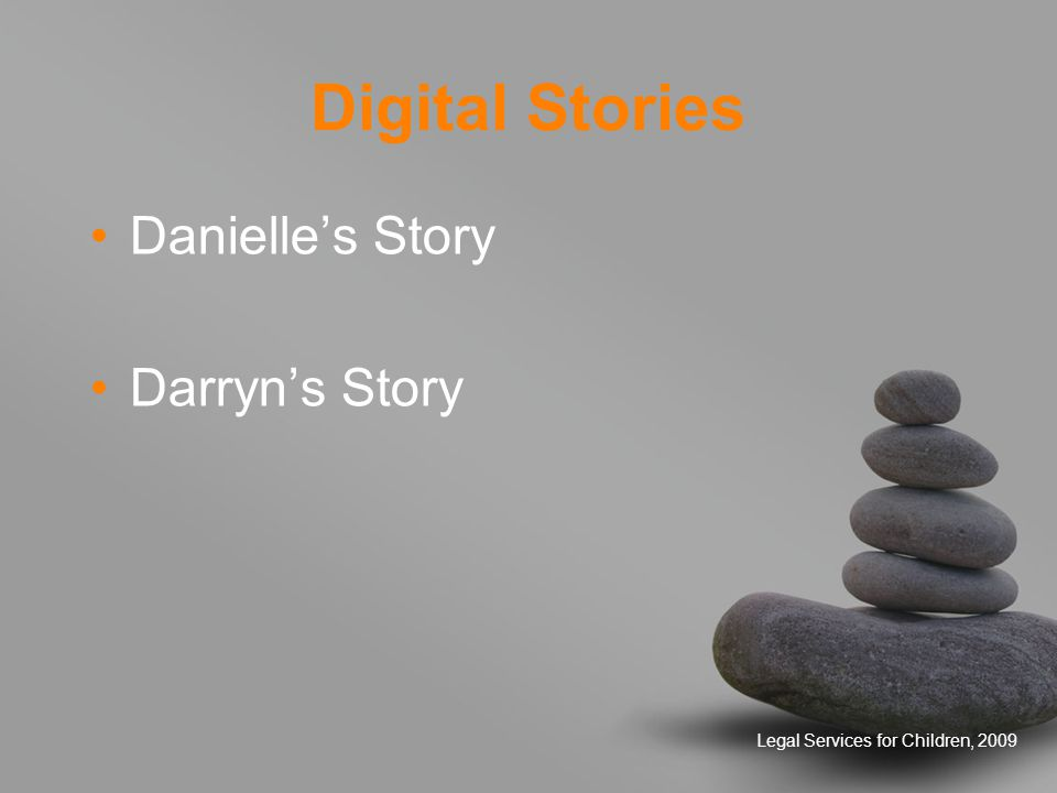 Legal Services for Children, 2009 Digital Stories Danielle's Story Darryn's Story