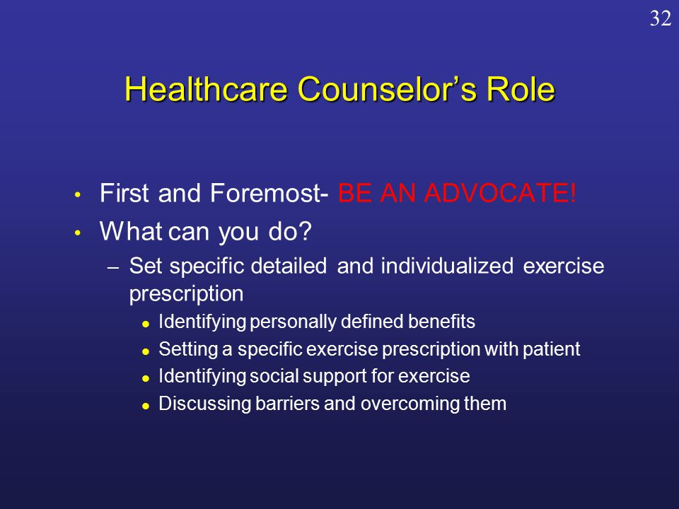 Healthcare Counselor's Role First and Foremost- BE AN ADVOCATE.