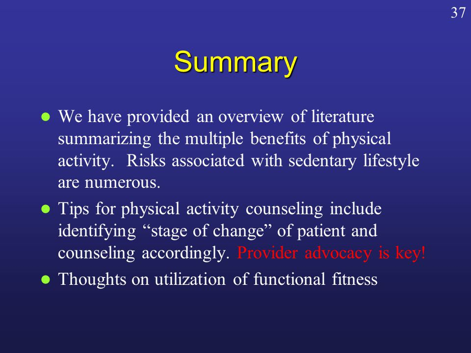Summary We have provided an overview of literature summarizing the multiple benefits of physical activity.
