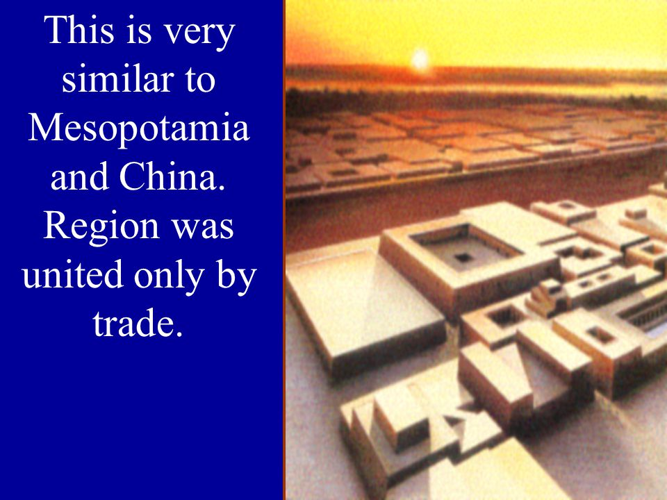 This is very similar to Mesopotamia and China. Region was united only by trade.