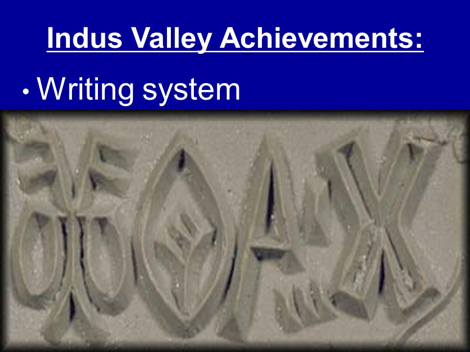 Writing system Indus Valley Achievements: