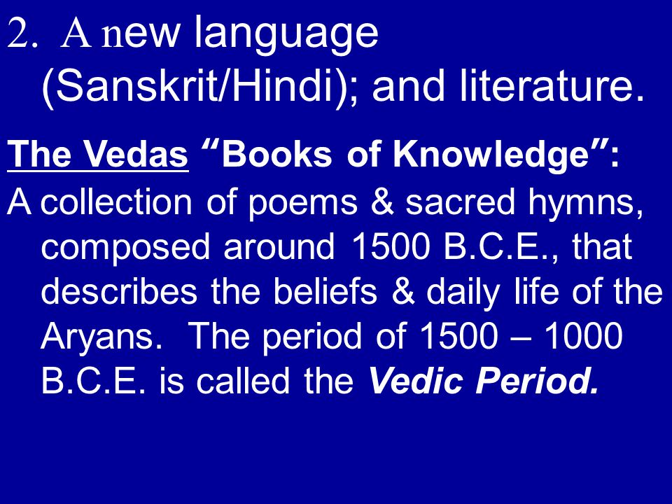 2. A n ew language (Sanskrit/Hindi); and literature.