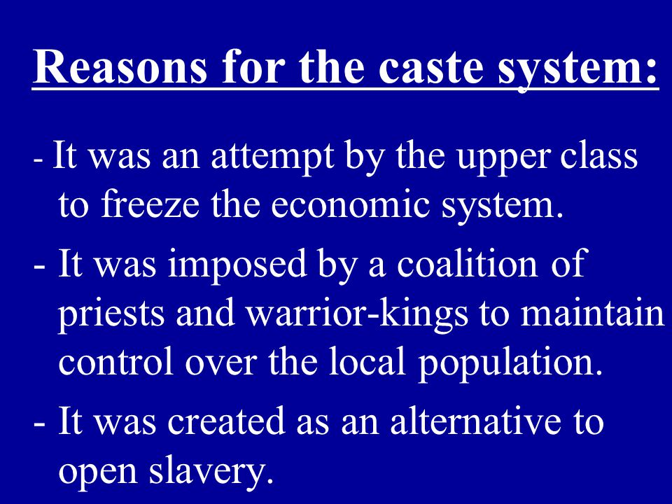 Reasons for the caste system: - It was an attempt by the upper class to freeze the economic system.