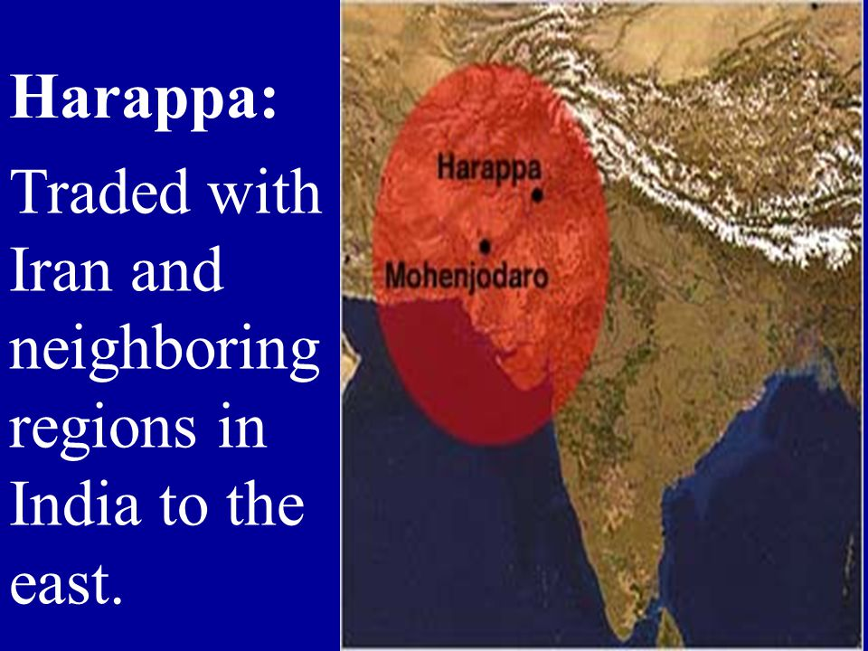 Traded with Iran and neighboring regions in India to the east. Harappa: