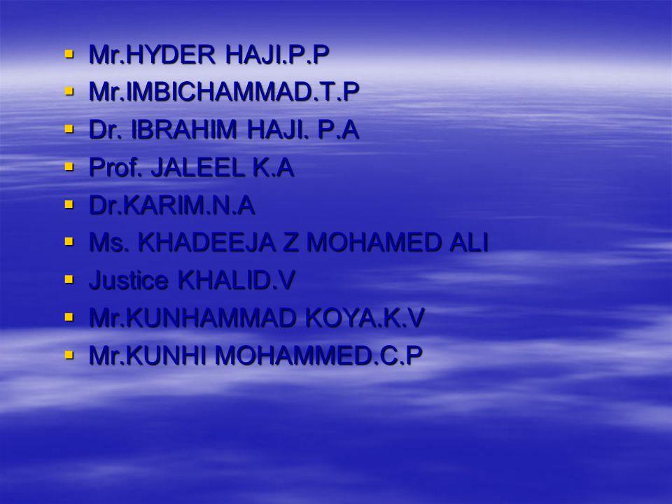  Dr.AHAMED BAVAPPA.K.V  Mr.AHAMMED.P.K  Dr.ALI.M  Mr.AMEER AHAMED  Dr.AZAD MOOPEN  Prof.BAHAUDDIN.K.M  Mr.BAVA MOOPEN.M  Dr.HABEEB RAHMAN.C.P