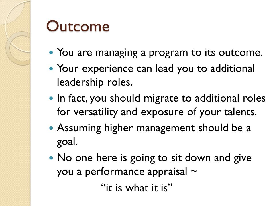 Outcome You are managing a program to its outcome.