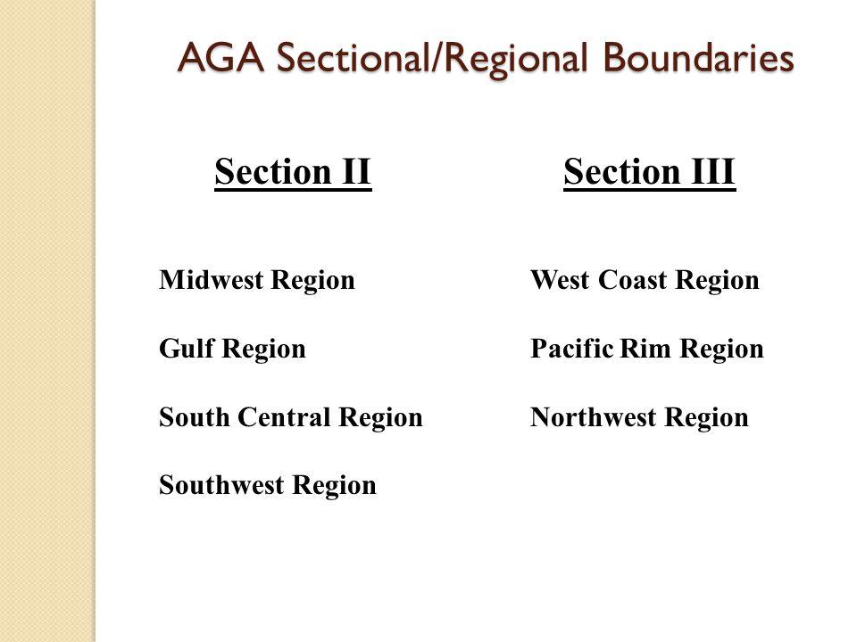 AGA Sectional/Regional Boundaries Section II Midwest Region Gulf Region South Central Region Southwest Region Section III West Coast Region Pacific Rim Region Northwest Region