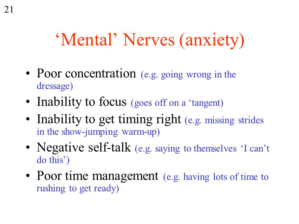 'Mental' Nerves (anxiety) Poor concentration (e.g.