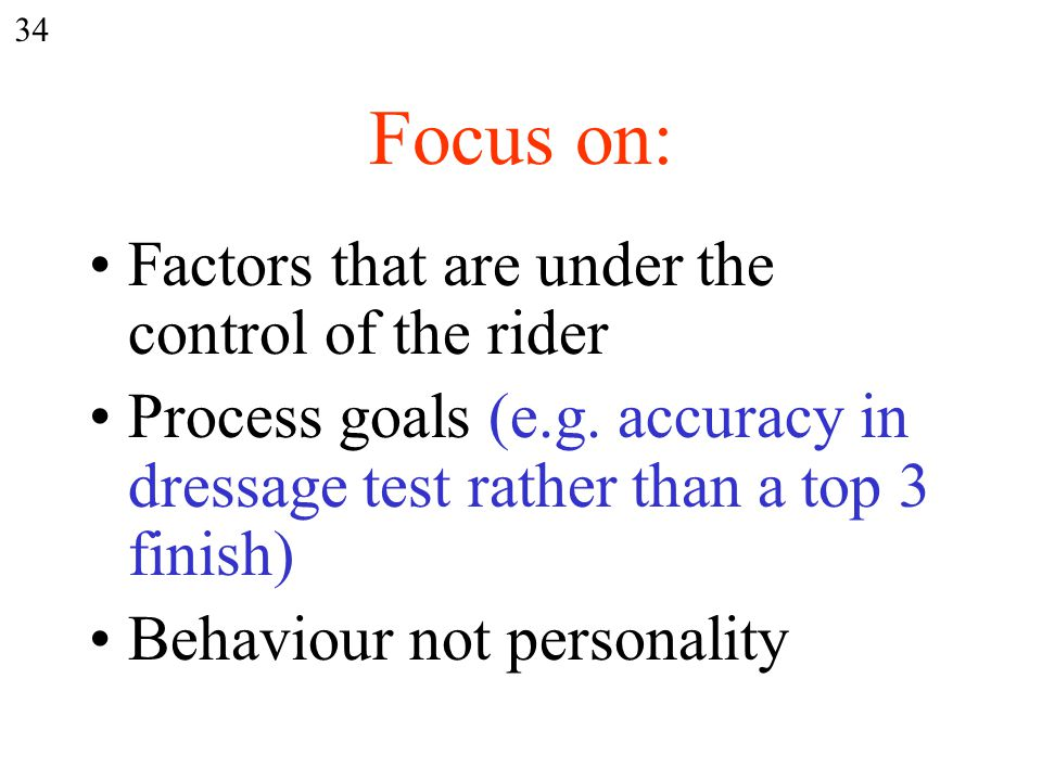 Focus on: Factors that are under the control of the rider Process goals (e.g.