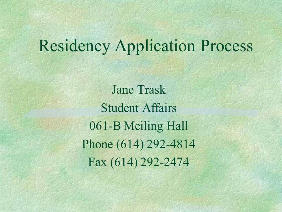 Residency Application Process Jane Trask Student Affairs 061-B Meiling Hall Phone (614) 292-4814 Fax (614) 292-2474