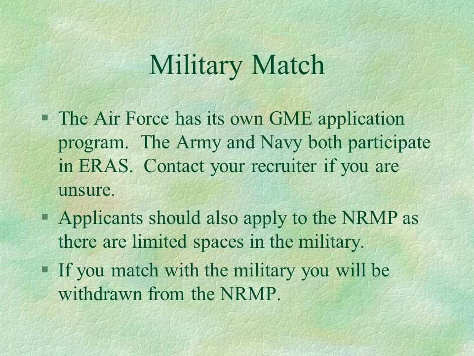 Military Match §The Air Force has its own GME application program.