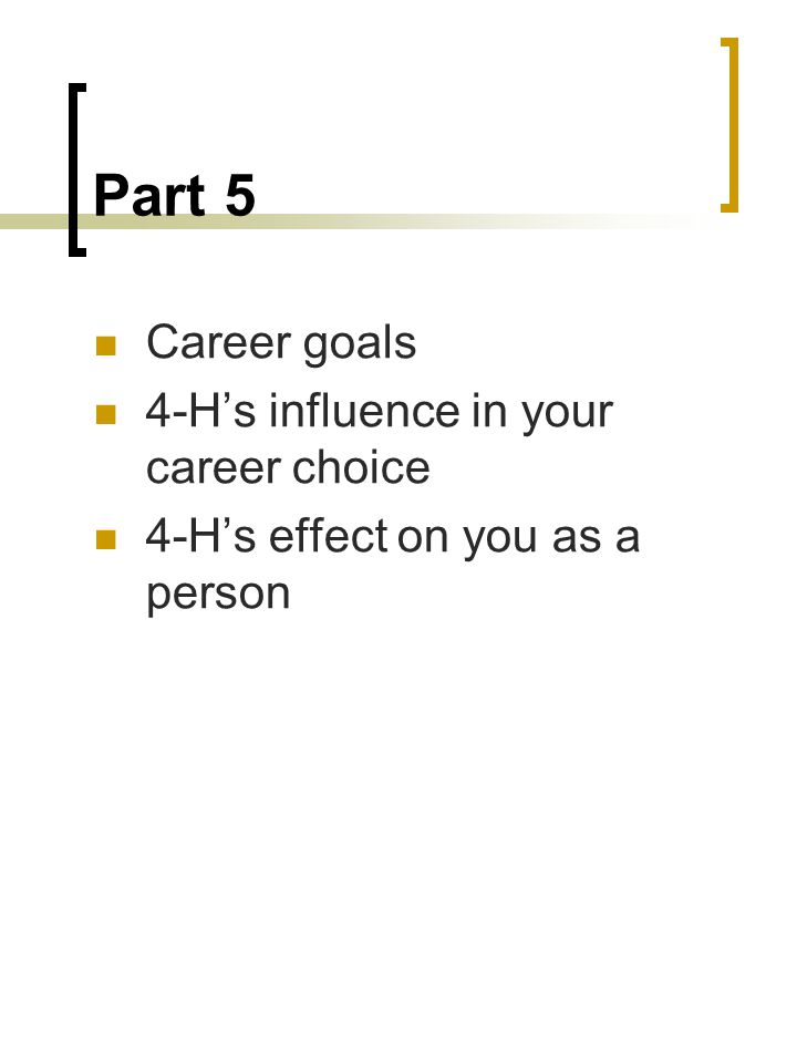 Part 5 Career goals 4-H's influence in your career choice 4-H's effect on you as a person