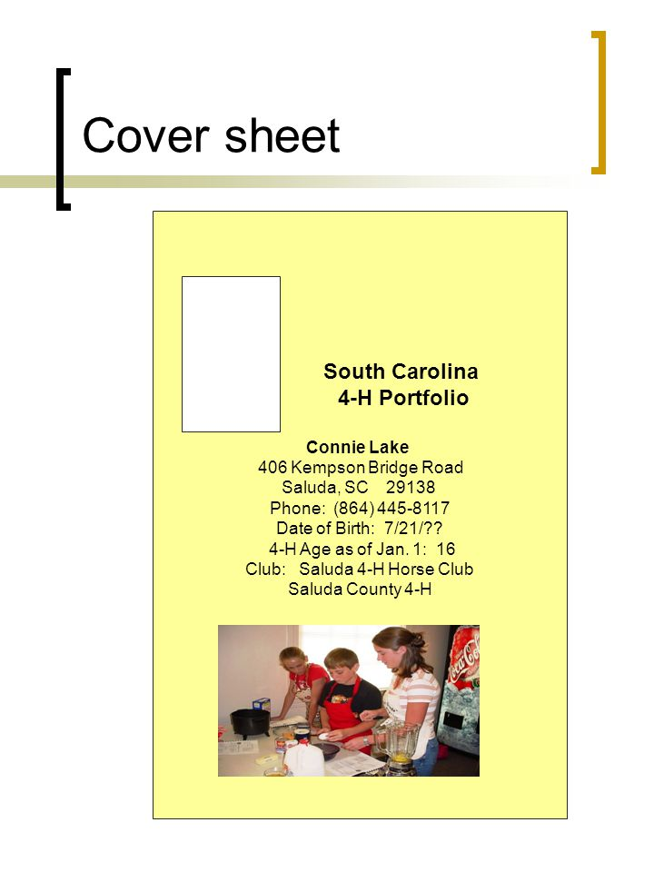 South Carolina 4-H Portfolio Connie Lake 406 Kempson Bridge Road Saluda, SC 29138 Phone: (864) 445-8117 Date of Birth: 7/21/?? 4-H Age as of Jan. 1: 1