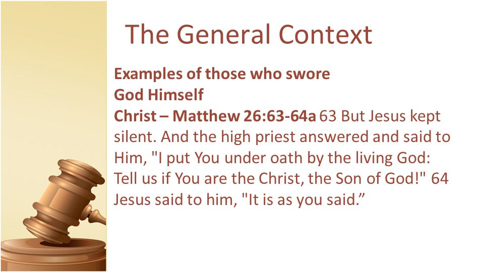 The General Context Examples of those who swore God Himself Christ – Matthew 26:63-64a 63 But Jesus kept silent.