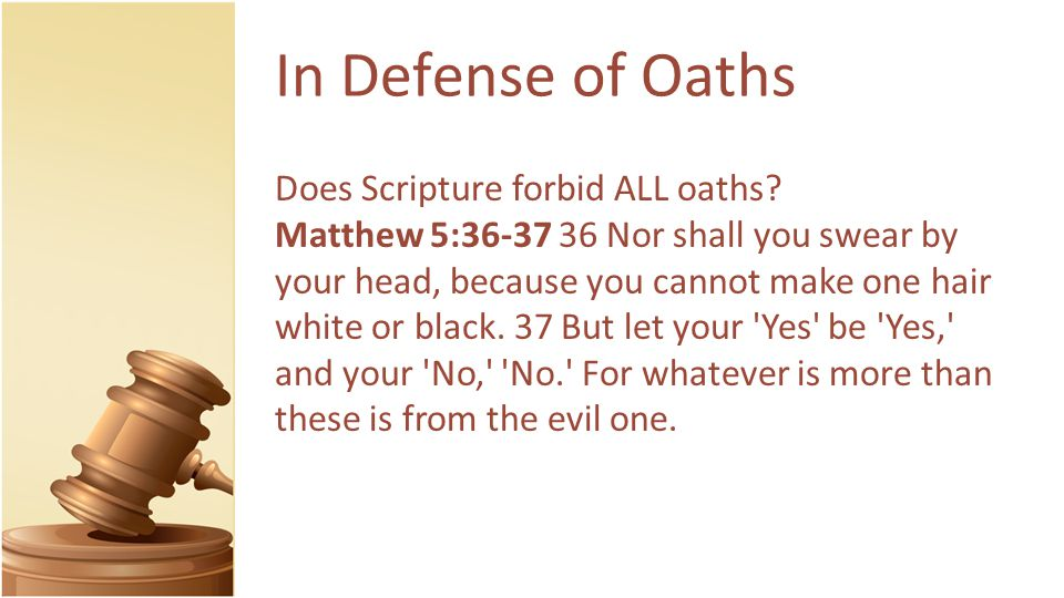 In Defense of Oaths Does Scripture forbid ALL oaths.
