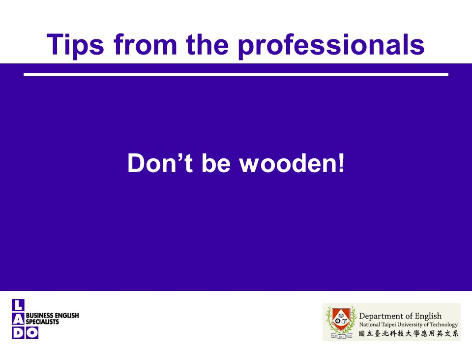 Tips from the professionals Don't be wooden!