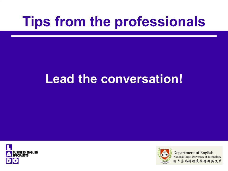 Tips from the professionals Lead the conversation!
