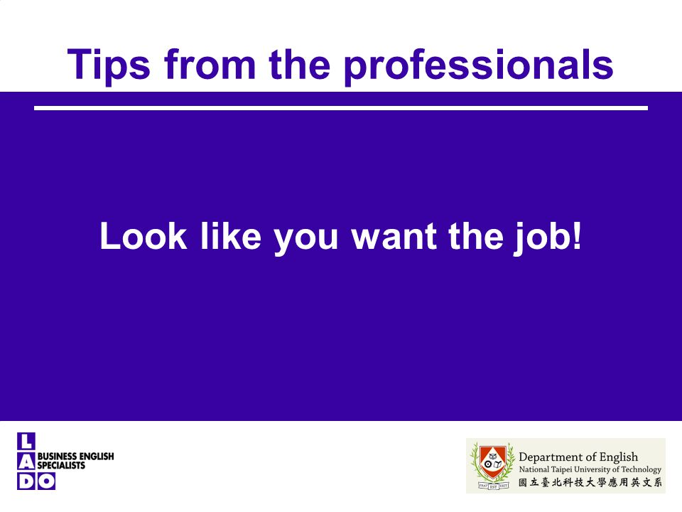 Tips from the professionals Look like you want the job!