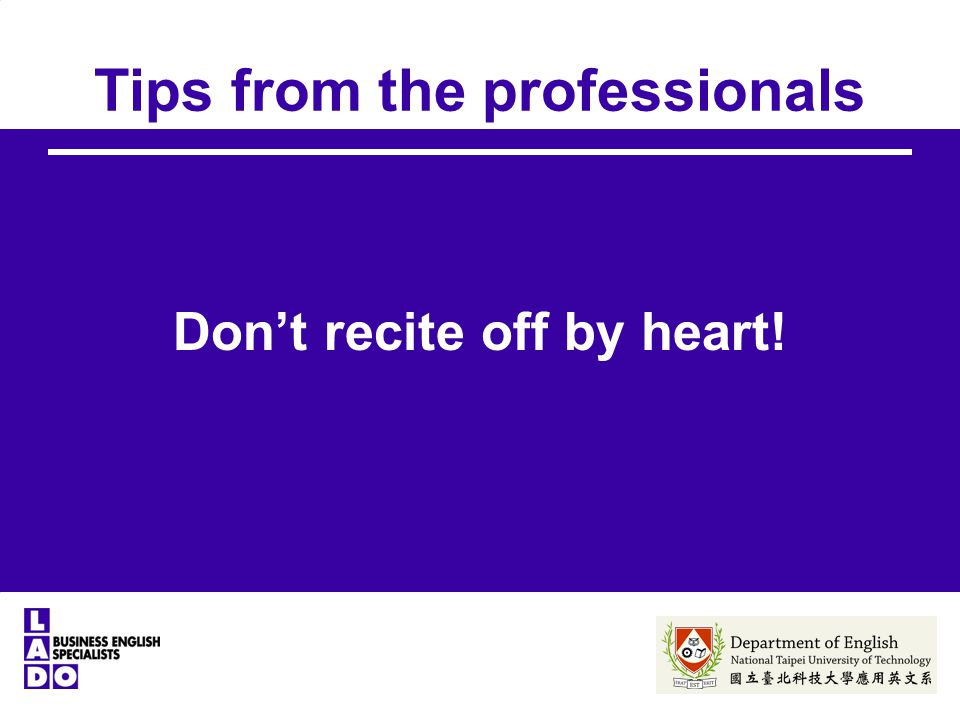 Tips from the professionals Don't recite off by heart!