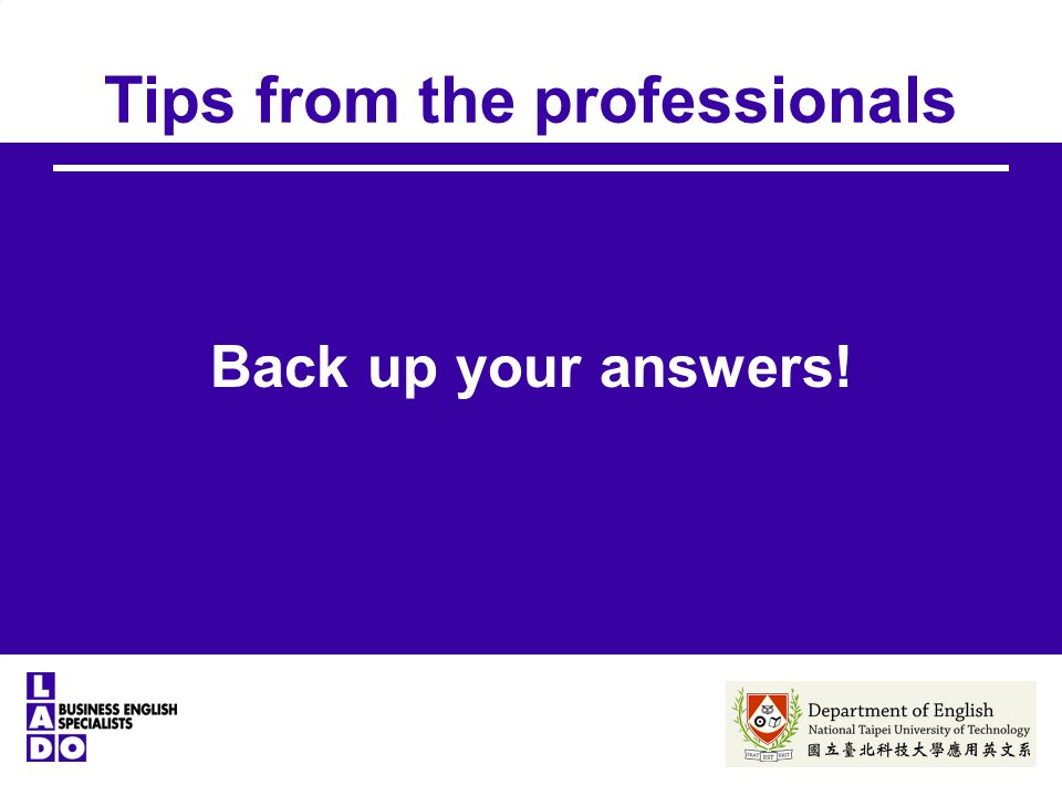 Tips from the professionals Back up your answers!