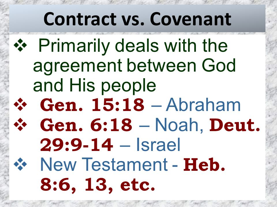 Contract vs. Covenant  Primarily deals with the agreement between God and His people  Gen.