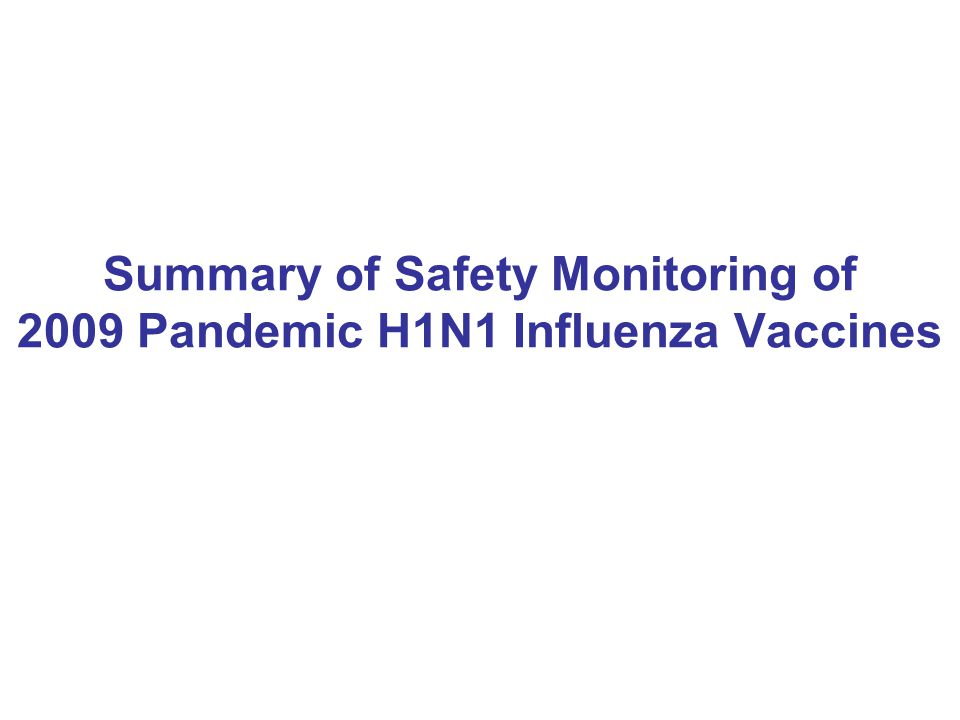 Summary of Safety Monitoring of 2009 Pandemic H1N1 Influenza Vaccines