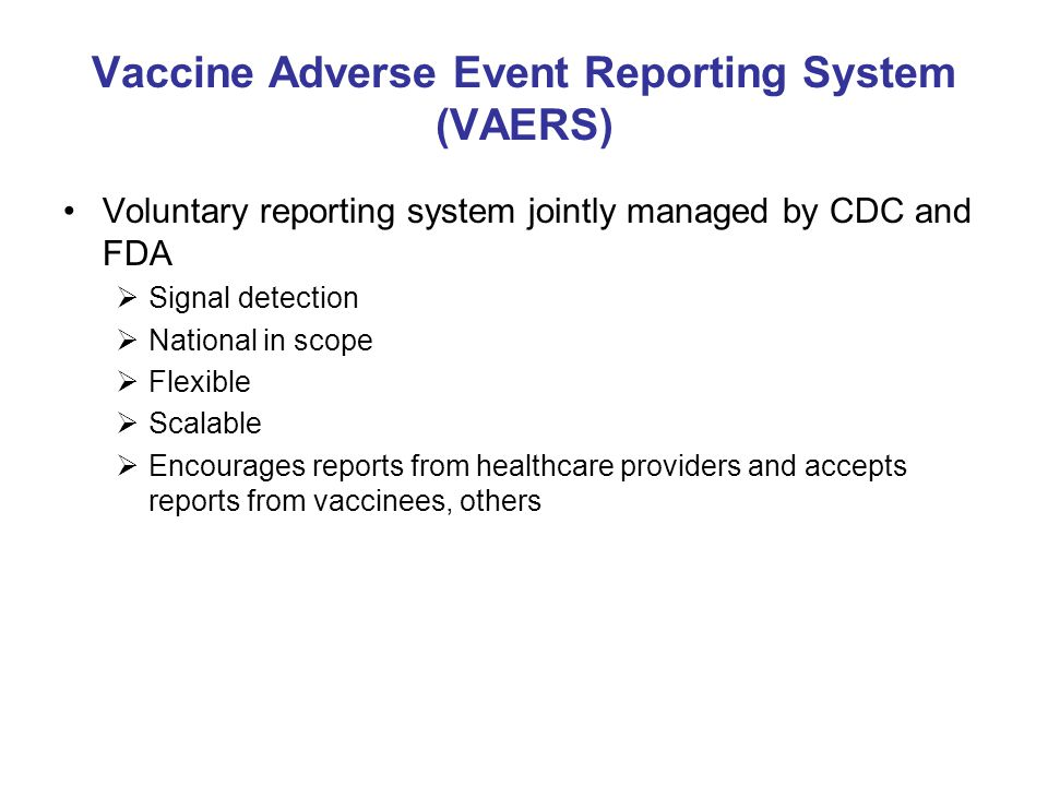 VAERS Methods Signal Detection  Case reviews (daily, CDC & FDA medical officers)  Disproportionality/data mining  Reporting rates (compare with seasonal vaccine) System enhancements  Improved communications with healthcare providers for more timely reporting  Increased staffing for more rapid VAERS report processing  Provision of influenza vaccination card upon vaccine receipt to facilitate reporting of manufacturer and lot number  Established system for electronic transmission of state-specific VAERS report data to states