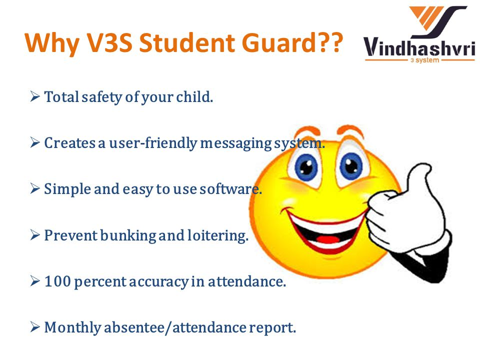 Why V3S Student Guard??  Total safety of your child.  Creates a user-friendly messaging system.  Simple and easy to use software.  Prevent bunking