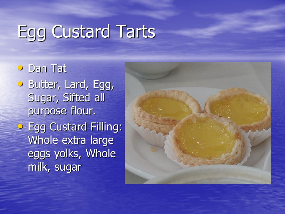 Egg Custard Tarts Dan Tat Dan Tat Butter, Lard, Egg, Sugar, Sifted all purpose flour. Butter, Lard, Egg, Sugar, Sifted all purpose flour. Egg Custard