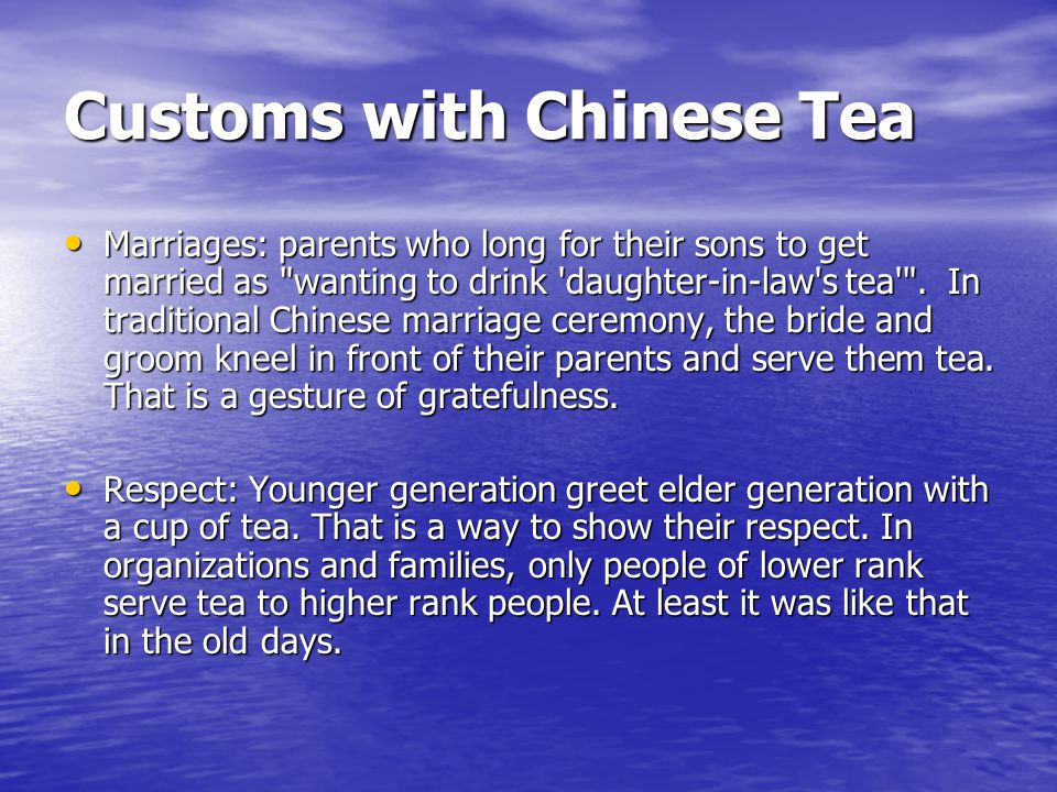 Customs with Chinese Tea Marriages: parents who long for their sons to get married as wanting to drink daughter-in-law s tea .