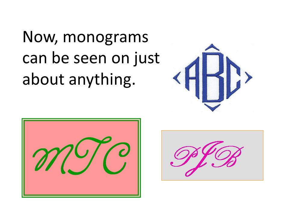 Now, monograms can be seen on just about anything.
