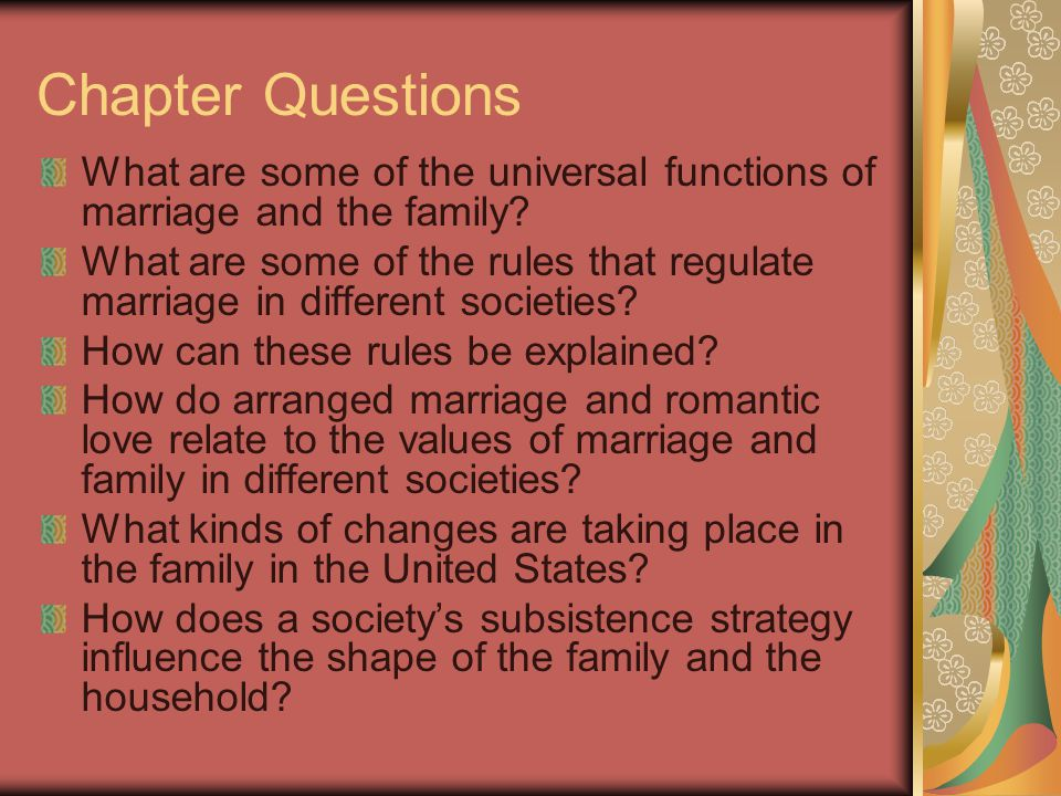 Chapter Questions What are some of the universal functions of marriage and the family? What are some of the rules that regulate marriage in different